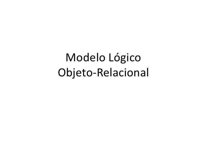 Modelo Lógico Objeto-Relacional<br />