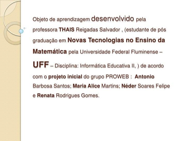 Objeto de aprendizagem desenvolvido pelaprofessora THAIS Reigadas Salvador , (estudante de pósgraduação em Novas Tecnologi...