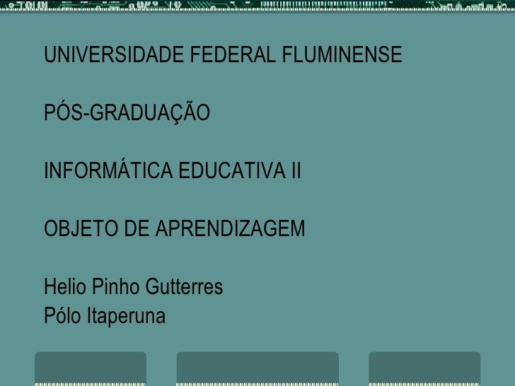 <ul><li>UNIVERSIDADE FEDERAL FLUMINENSE </li></ul><ul><li>PÓS-GRADUAÇÃO  </li></ul><ul><li>INFORMÁTICA EDUCATIVA II </li><...