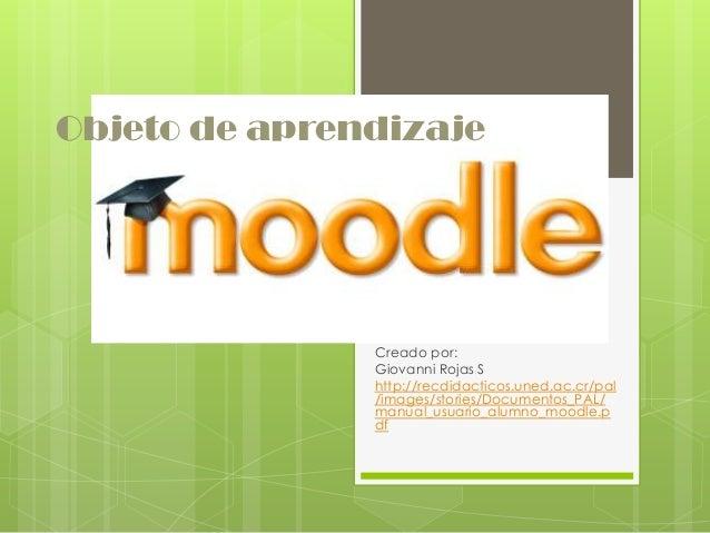 Objeto de aprendizaje Creado por: Giovanni Rojas S http://recdidacticos.uned.ac.cr/pal /images/stories/Documentos_PAL/ man...
