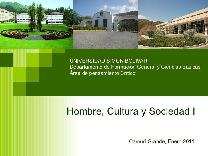 UNIVERSIDAD SIMON BOLIVAR Departamento de Formación General y Ciencias Básicas Área de pensamiento Crítico Hombre, Cultura...