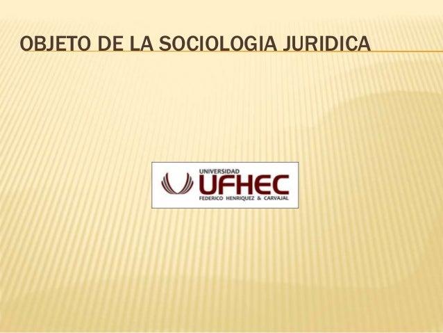 OBJETO DE LA SOCIOLOGIA JURIDICA