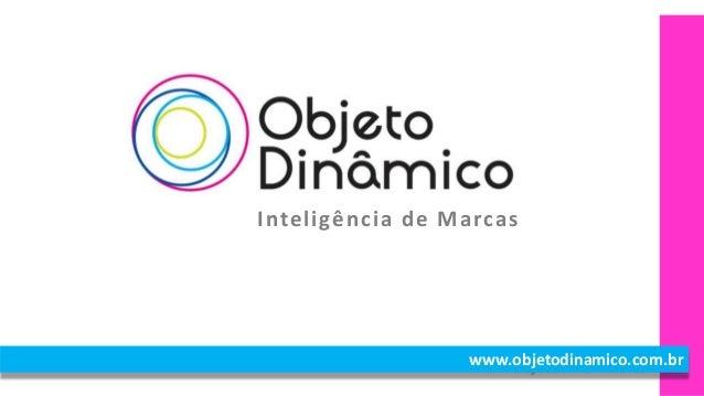 www.objetodinamico.com.br Inteligência de Marcas