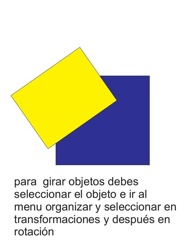 para girar objetos debes seleccionar el objeto e ir al menu organizar y seleccionar en transformaciones y después en rotac...