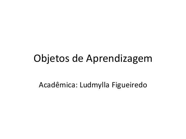Objetos de Aprendizagem Acadêmica: Ludmylla Figueiredo