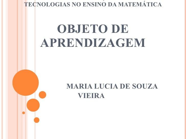 CURSO PÓS-GRADUAÇÃO EM NOVAS TECNOLOGIAS NO ENSINO DA MATEMÁTICA OBJETO DE APRENDIZAGEM     MARIA LUCIA DE SOUZA VIEIRA