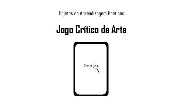 Objetos de Aprendizagem Poéticos Jogo Crítico de Arte