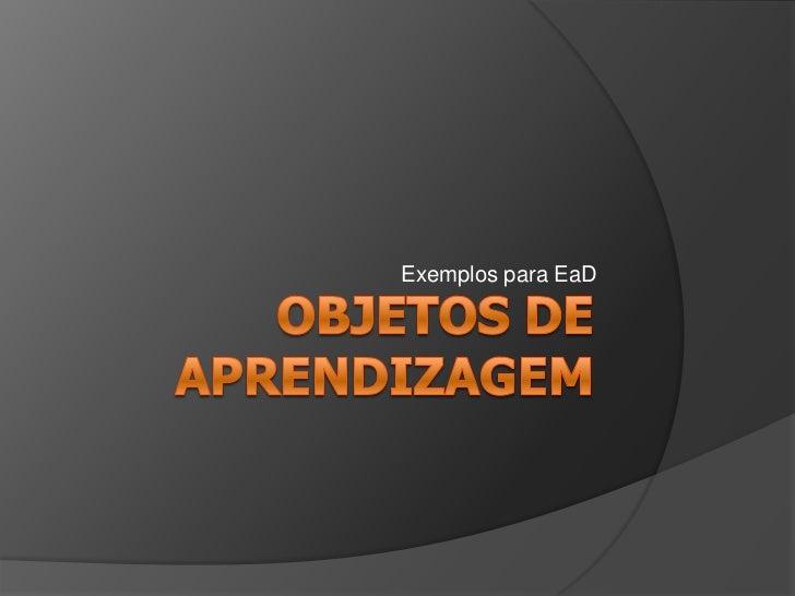 OBJETOS DE APRENDIZAGEM<br />Exemplos para EaD<br />