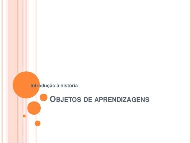 OBJETOS DE APRENDIZAGENS Introdução à história
