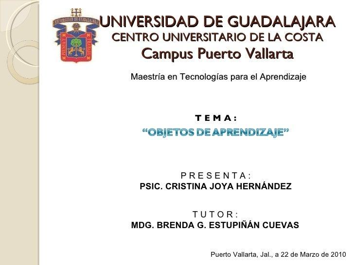 UNIVERSIDAD DE GUADALAJARA CENTRO UNIVERSITARIO DE LA COSTA Campus Puerto Vallarta Maestría en Tecnologías para el Aprendi...