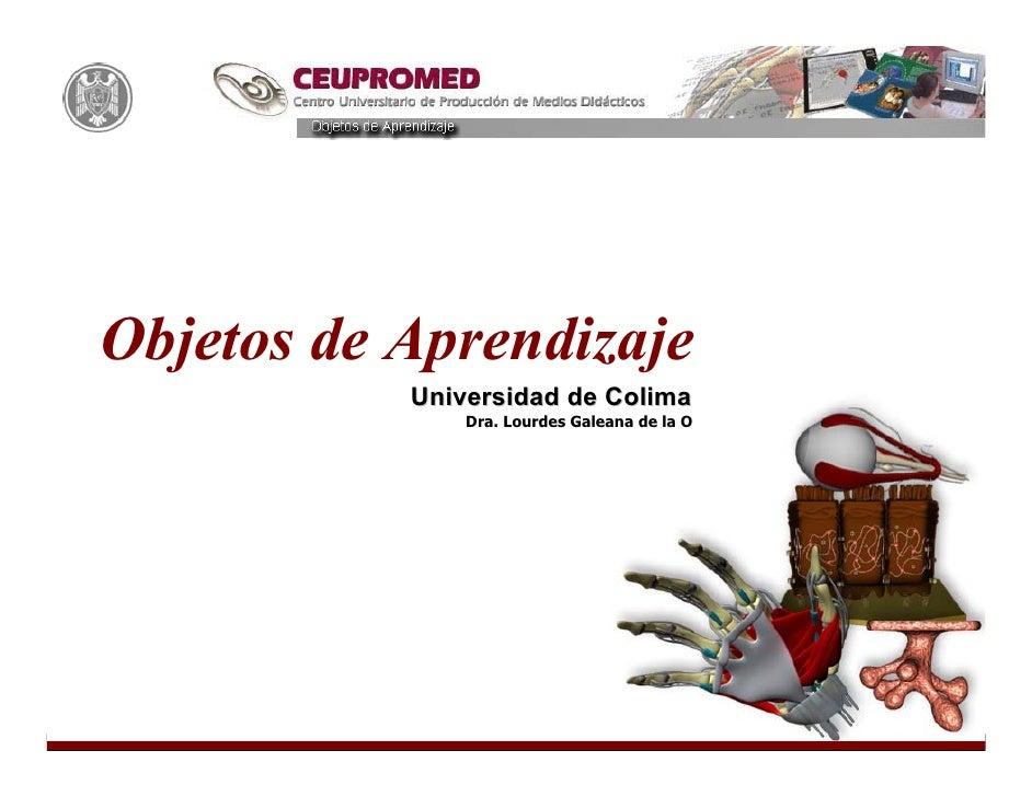Objetos de Aprendizaje            Universidad de Colima                Dra. Lourdes Galeana de la O