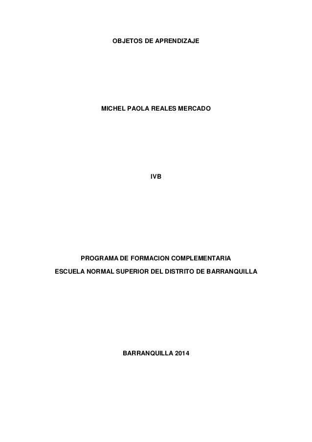 OBJETOS DE APRENDIZAJE MICHEL PAOLA REALES MERCADO IVB PROGRAMA DE FORMACION COMPLEMENTARIA ESCUELA NORMAL SUPERIOR DEL DI...
