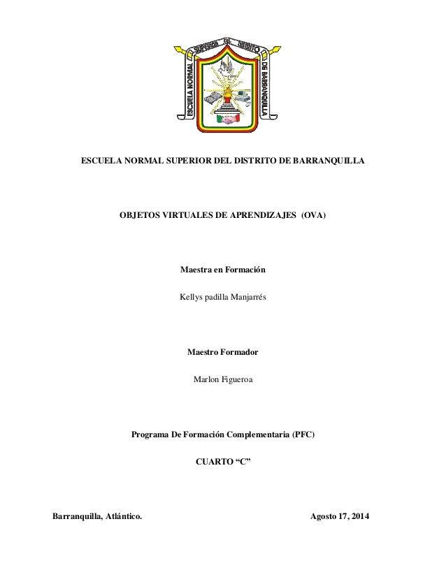 ESCUELA NORMAL SUPERIOR DEL DISTRITO DE BARRANQUILLA OBJETOS VIRTUALES DE APRENDIZAJES (OVA) Maestra en Formación Kellys p...