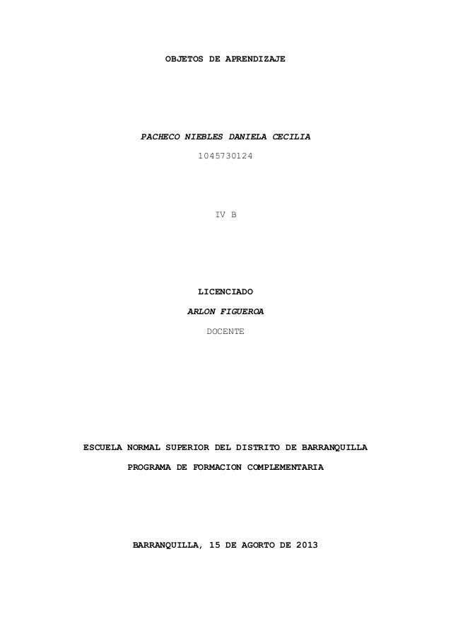 OBJETOS DE APRENDIZAJE PACHECO NIEBLES DANIELA CECILIA 1045730124 IV B LICENCIADO ARLON FIGUEROA DOCENTE ESCUELA NORMAL SU...
