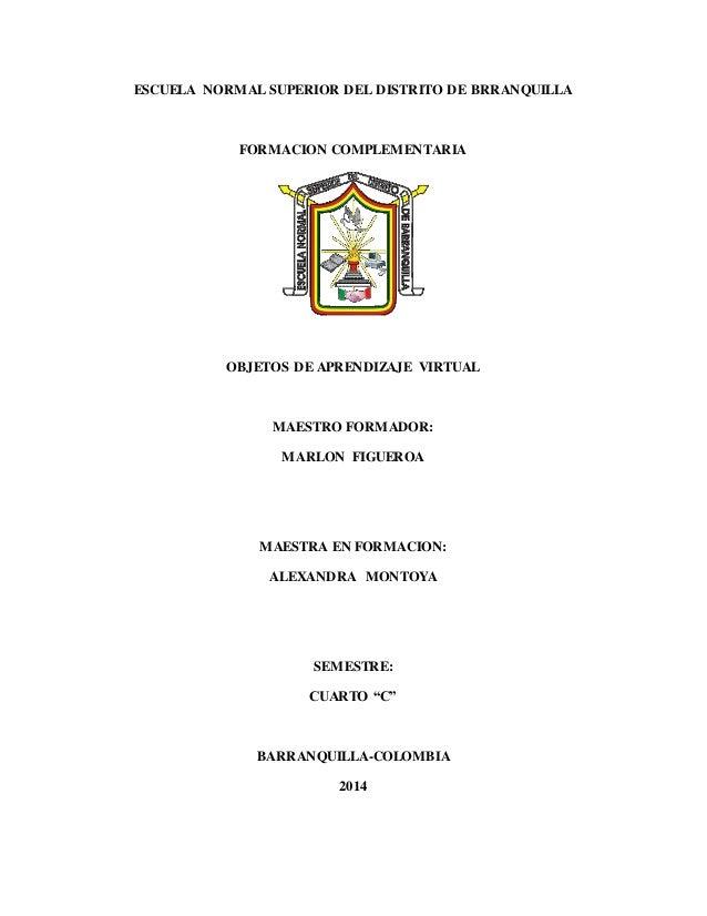 ESCUELA NORMAL SUPERIOR DEL DISTRITO DE BRRANQUILLA FORMACION COMPLEMENTARIA OBJETOS DE APRENDIZAJE VIRTUAL MAESTRO FORMAD...
