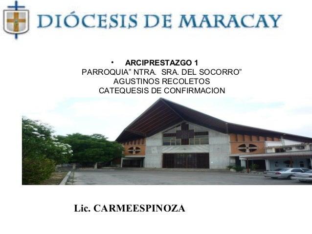 """• ARCIPRESTAZGO 1 PARROQUIA"""" NTRA. SRA. DEL SOCORRO"""" AGUSTINOS RECOLETOS CATEQUESIS DE CONFIRMACION Lic. CARMEESPINOZA"""