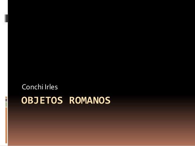OBJETOS ROMANOSConchi Irles