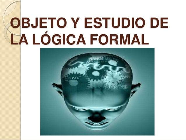 OBJETO DE LA LÓGICA FORMAL
