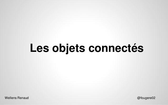 Les objets connectés  Wellens Renaud  @fougere02