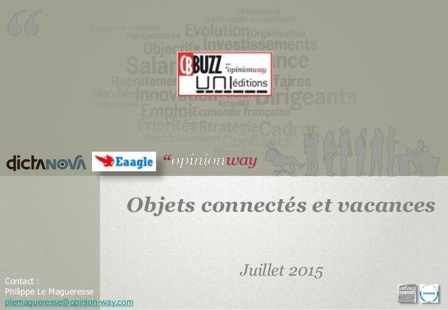 Contact : Philippe Le Magueresse plemagueresse@opinion-way.com Objets connectés et vacances Juillet 2015