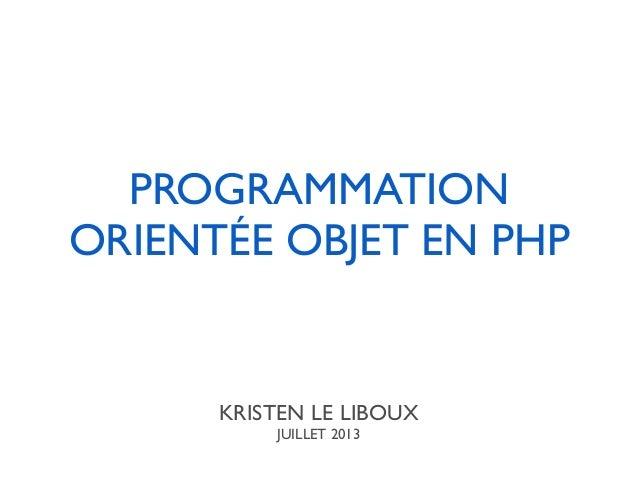 PROGRAMMATION ORIENTÉE OBJET EN PHP KRISTEN LE LIBOUX JUILLET 2013