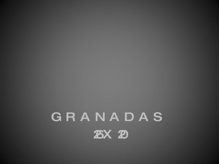<ul><li>GRANADAS </li></ul><ul><li>26X20 </li></ul>