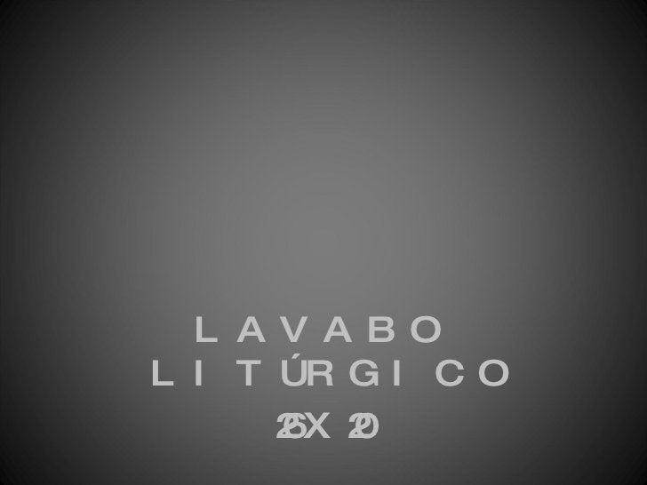 <ul><li>LAVABO LITÚRGICO </li></ul><ul><li>26X20 </li></ul>