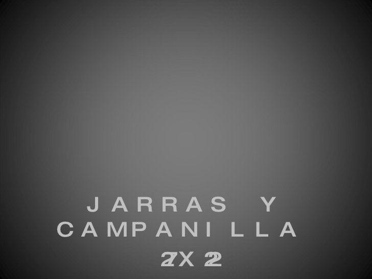 <ul><li>JARRAS Y CAMPANILLA  </li></ul><ul><li>27X22 </li></ul>