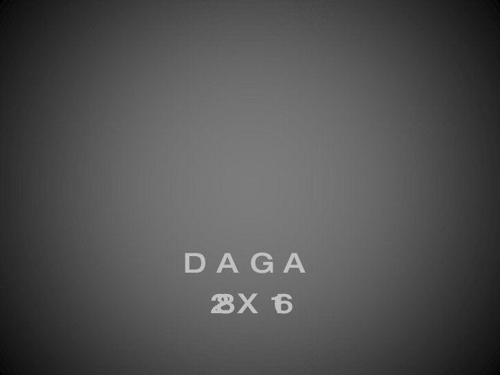 <ul><li>DAGA </li></ul><ul><li>28X16 </li></ul>