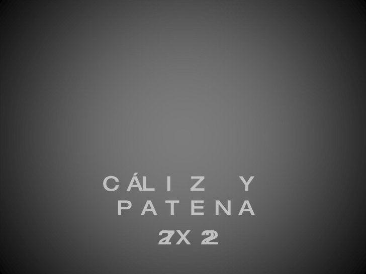 <ul><li>CÁLIZ Y PATENA </li></ul><ul><li>27X22 </li></ul>