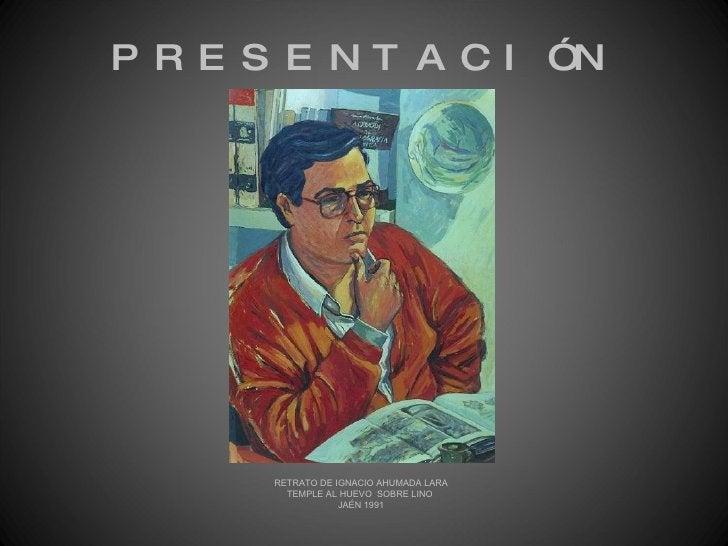 PRESENTACIÓN RETRATO DE IGNACIO AHUMADA LARA TEMPLE AL HUEVO  SOBRE LINO  JAÉN 1991