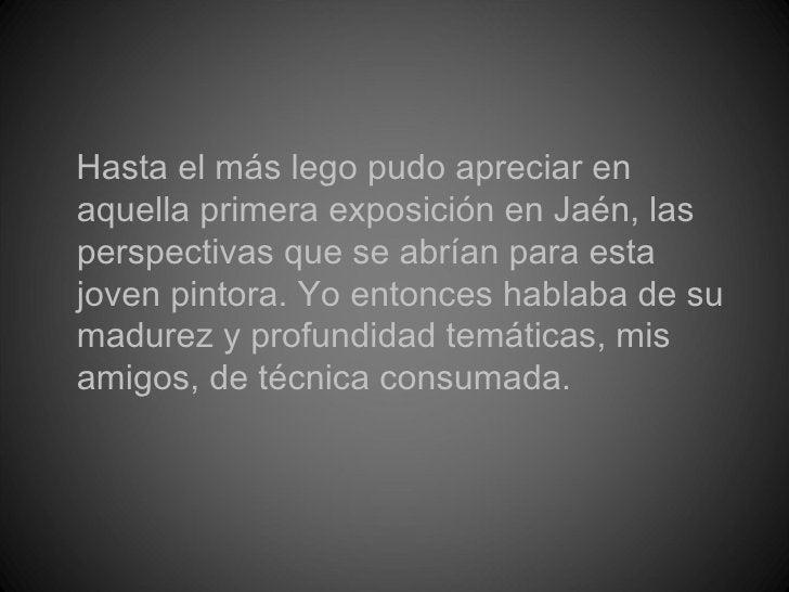 <ul><li>Hasta el más lego pudo apreciar en aquella primera exposición en Jaén, las perspectivas que se abrían para esta jo...
