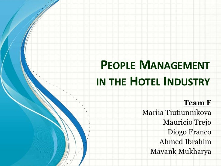 PEOPLE MANAGEMENTIN THE HOTEL INDUSTRY                     Team F        Mariia Tiutiunnikova              Mauricio Trejo ...