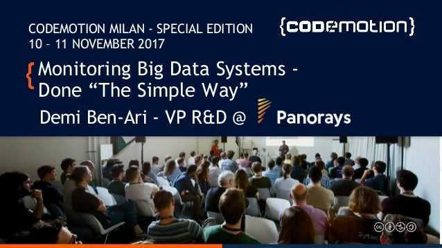 """Monitoring Big Data Systems - Done """"The Simple Way"""" Demi Ben-Ari - VP R&D @ CODEMOTION MILAN - SPECIAL EDITION 10 – 11 NOV..."""
