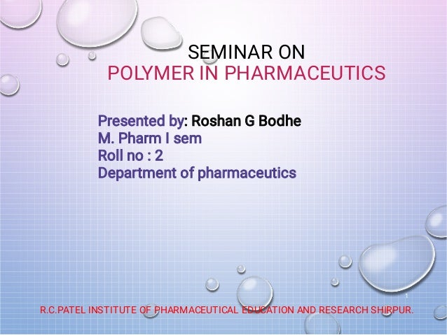 SEMINAR ON POLYMER IN PHARMACEUTICS R.C.PATEL INSTITUTE OF PHARMACEUTICAL EDUCATION AND RESEARCH SHIRPUR. 1 Presented by: ...