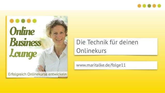 Die Technik für deinen Onlinekurs www.maritalke.de/folge11