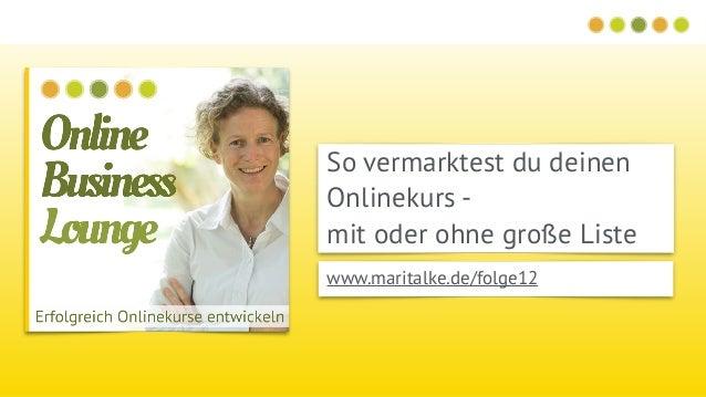 So vermarktest du deinen Onlinekurs -  mit oder ohne große Liste www.maritalke.de/folge12