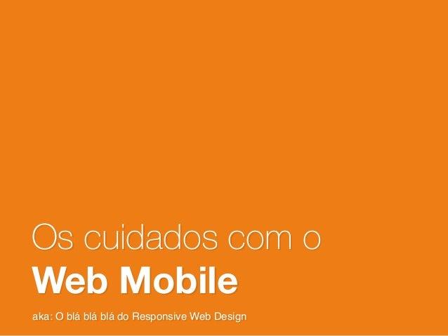 Os cuidados e os limites do Responsive Web Design ou: O blá blá blá do Responsive Web Design