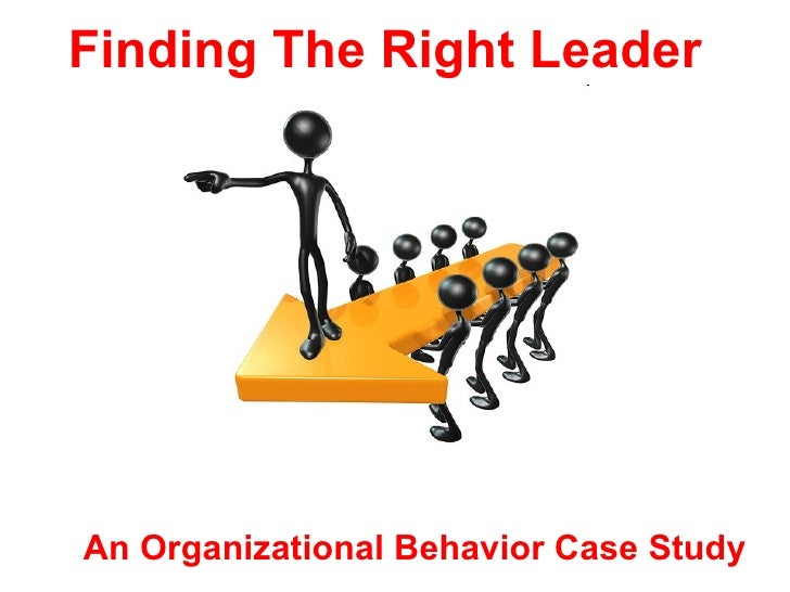 Finding The Right Leader An Organizational Behavior Case Study