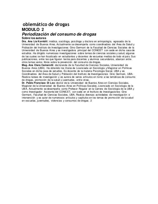 oblemático de drogas MODULO 2 Periodización del consumo de drogas Sobre los autores Dra. Ana Lía Kornblit: médica, sociólo...