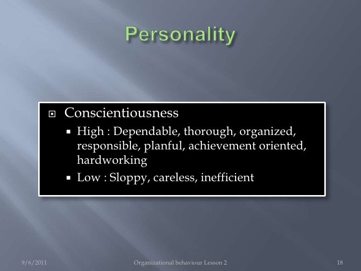 ob personality Major personality attributes influencing ob core self-evaluation: people who have positive core self-evaluation like themselves and see themselves as effective, capable and in control of their environment.
