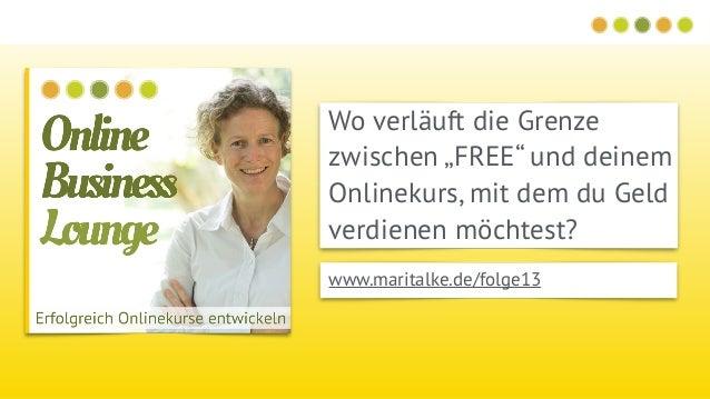"""Wo verläuft die Grenze zwischen """"FREE"""" und deinem Onlinekurs, mit dem du Geld verdienen möchtest? www.maritalke.de/folge13"""