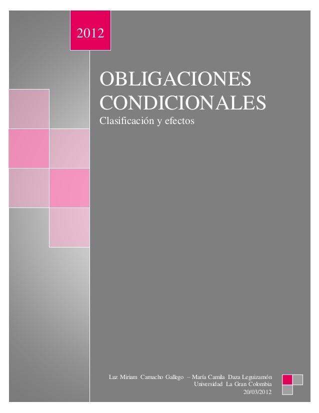 OBLIGACIONES CONDICIONALES Clasificación y efectos 2012 Luz Miriam Camacho Gallego – María Camila Daza Leguizamón Universi...