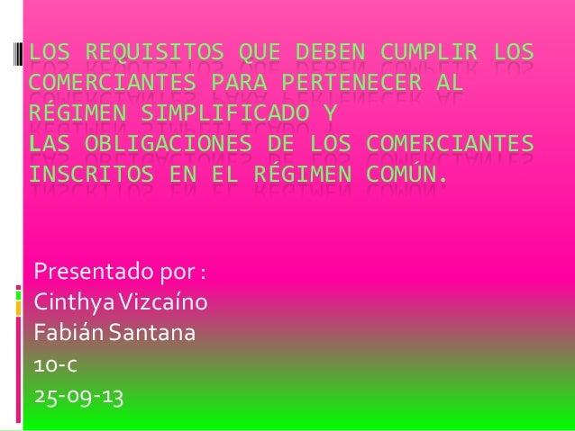 LOS REQUISITOS QUE DEBEN CUMPLIR LOS COMERCIANTES PARA PERTENECER AL RÉGIMEN SIMPLIFICADO Y LAS OBLIGACIONES DE LOS COMERC...