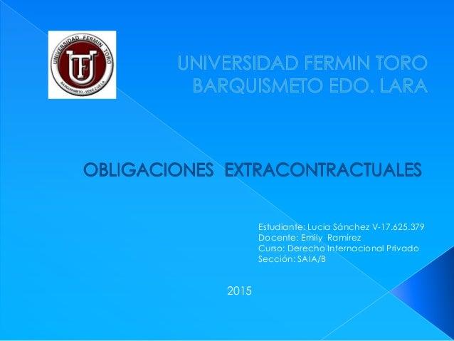 Estudiante: Lucia Sánchez V-17.625.379 Docente: Emily Ramírez Curso: Derecho Internacional Privado Sección: SAIA/B 2015