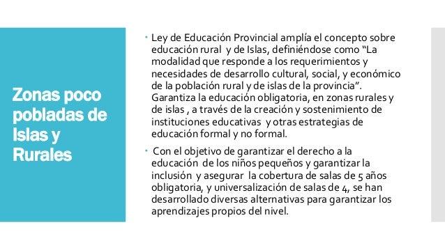 Zonas poco pobladas de Islas y Rurales  Ley de Educación Provincial amplía el concepto sobre educación rural y de Islas, ...