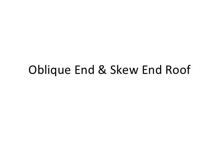 Oblique End & Skew End Roof