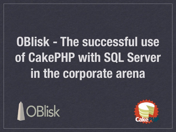 OBlisk - The successful use of CakePHP with SQLServer    in the corporate arena