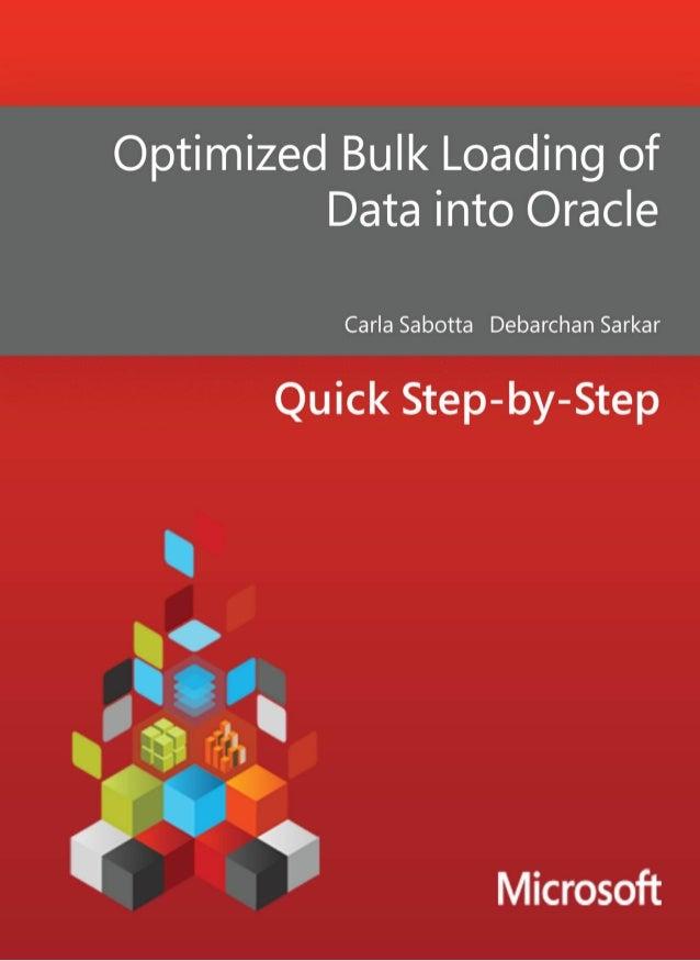 Optimized Bulk Loadingof Data intoOracleCarla Sabotta, Debarchan SarkarSummary: SQL Server 2008 and SQL Server 2008 R2 (En...