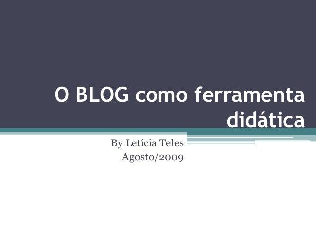 O BLOG como ferramenta didática By Letícia Teles Agosto/2009